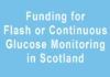funding for flash or continuous glucose monitoring in Scotland